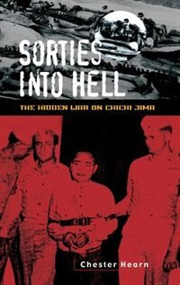 Book Sorties Into Hell: The Hidden War On Chichi Jima by Chester G. Hearn
