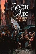 Book Joan Of Arc: The Warrior Saint by Stephen W. Richey