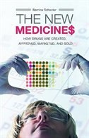 Book The New Medicines: How Drugs Are Created, Approved, Marketed, And Sold by Bernice Schacter