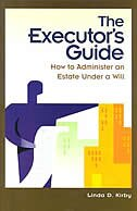 Book The Executor's Guide: How To Administer An Estate Under A Will by Linda D. Kirby