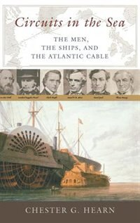 Book Circuits In The Sea: The Men, The Ships, And The Atlantic Cable by Chester G. Hearn