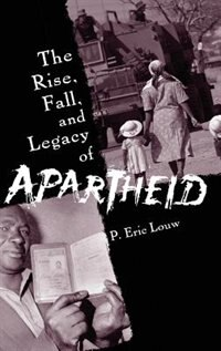 Book The Rise, Fall, And Legacy Of Apartheid by P. Eric Louw