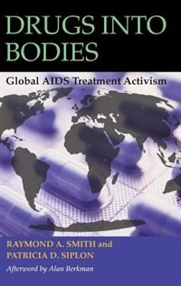 Book Drugs Into Bodies: Global Aids Treatment Activism by Raymond A. Smith