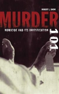 Book Murder 101: Homocide and Its Investigation by Snow