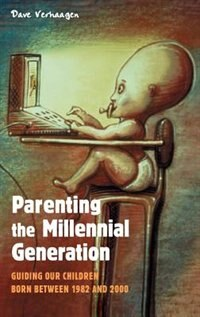 Book Parenting The Millennial Generation: Guiding Our Children Born Between 1982 And 2000 by Dave Verhaagen