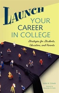 Book Launch Your Career In College: Strategies For Students, Educators, And Parents by Adele M. Scheele