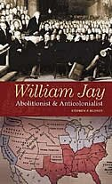Book William Jay: Abolitionist And Anticolonialist by Stephen P. Budney