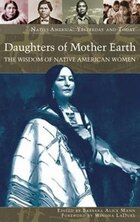 Daughters Of Mother Earth: The Wisdom Of Native American Women
