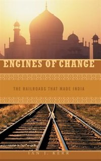 Book Engines Of Change: The Railroads That Made India by Ian J. Kerr