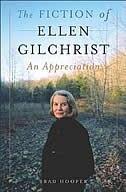 Book The Fiction Of Ellen Gilchrist: An Appreciation by Brad Hooper