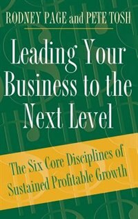 Book Leading Your Business To The Next Level: The Six Core Disciplines Of Sustained Profitable Growth by Rodney Page
