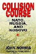 Book Collision Course: Nato, Russia, And Kosovo by John Norris