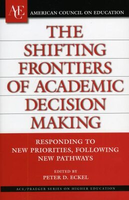 Book The Shifting Frontiers of Academic Decision Making: Responding to New Priorities, Following New… by Peter D. Eckel
