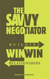 Book The Savvy Negotiator: Building Win-win Relationships by William F. Morrison