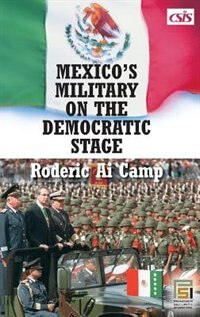 Book Mexico's Military On The Democratic Stage by Roderic Ai Camp