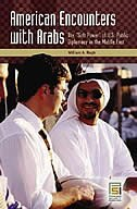 "American Encounters With Arabs: The ""soft Power"" Of U.s. Public Diplomacy In The Middle East"