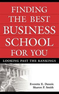 Book Finding The Best Business School For You: Looking Past The Rankings by Everette E. Dennis