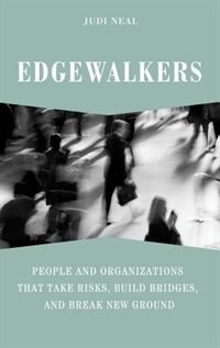 Book Edgewalkers: People And Organizations That Take Risks, Build Bridges, And Break New Ground by Judi Neal