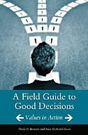Book A Field Guide To Good Decisions: Values In Action by Mark D. Bennett