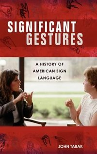 Book Significant Gestures: A History Of American Sign Language by John Tabak