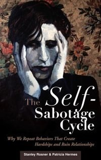 Book The Self-sabotage Cycle: Why We Repeat Behaviors That Create Hardships And Ruin Relationships by Stanley Rosner