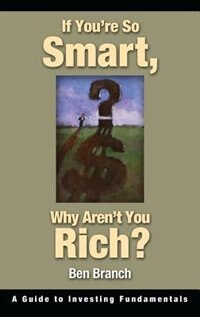 If You're So Smart, Why Aren't You Rich?: A Guide To Investing Fundamentals