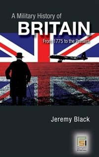 Book A Military History Of Britain: From 1775 To The Present by Jeremy Black