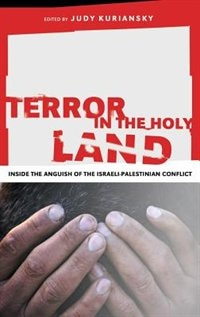 Book Terror In The Holy Land: Inside The Anguish Of The Israeli-palestinian Conflict by Judy Kuriansky