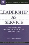 Book Leadership as Service: A New Model for Higher Education in a New Century by Kent A. Farnsworth