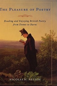 Book The Pleasure Of Poetry: Reading And Enjoying British Poetry From Donne To Burns by Nicolas H. Nelson