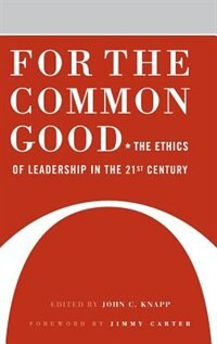 Book For The Common Good: The Ethics Of Leadership In The 21st Century by John C. Knapp