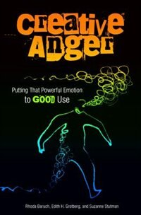 Creative Anger: Putting That Powerful Emotion to Good Use by Rhoda Baruch