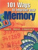 101 WAYS TO IMPROVE YOUR MEMORY: Games - Tricks - Strategies