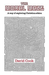 Book Moral Maze, the - A Way of Exploring Christian Ethics by David Cook