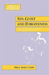Book Sin, Guilt & Forgiveness: The Hidden Dimensions Of A Pastoral Process by Mary Anne Coate