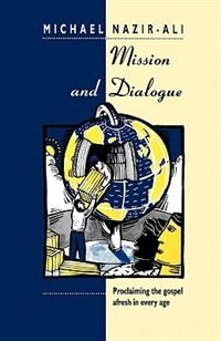 Book Mission And Dialogue: Proclaiming The Gospel Afresh In Every Age by Michael Nazir-ali
