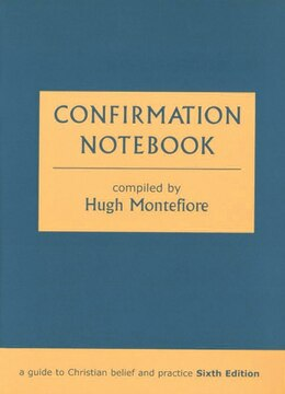 Book Confirmation Notebook - A Guide to Christian Belief and Practice (Sixth Edition) by Hugh Montefiore
