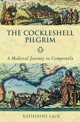 Book Cockleshell Pilgrim, the - A Medieval Journey to Compostela by Katherine Lack