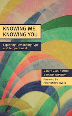 Book Knowing Me, Knowing You - Exploring Personality Type and Temperament by Malcolm Goldsmith
