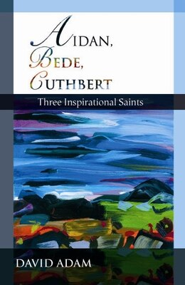 Book Aidan, Bede, Cuthbert: Three Inspirational Saints by David Adam