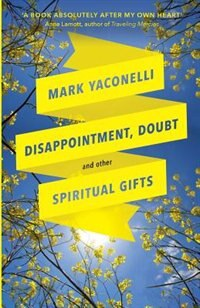 Disappointment, Doubt and Other Spiritual Gifts