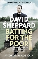 David Sheppard: Batting For The Poor: The Authorized Biography Of The Celebrated Cricketer And…