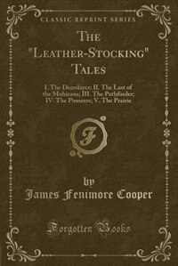 "The ""Leather-Stocking"" Tales: I. The Deerslayer; II. The Last of the Mohicans; III. The Pathfinder…"