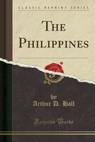 The Philippines (Classic Reprint)