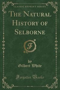 The Natural History of Selborne (Classic Reprint)