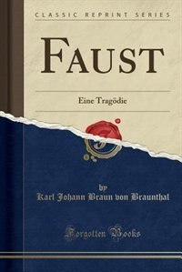Faust: Eine Tragödie (Classic Reprint)
