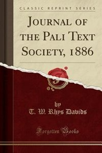 Journal of the Pali Text Society, 1886 (Classic Reprint) by T. W. Rhys Davids