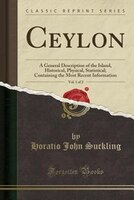 Ceylon, Vol. 1 of 2: A General Description of the Island, Historical, Physical, Statistical…