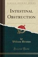 Intestinal Obstruction (Classic Reprint)