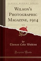 Wilson's Photographic Magazine, 1914, Vol. 51 (Classic Reprint)
